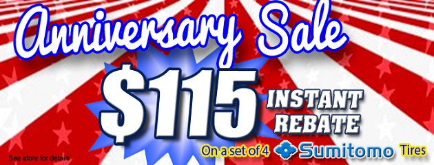 Anniversary Sale. $115 Instant Rebate on a set of four Sumitomo Tires!
