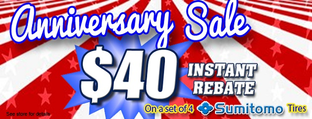 Anniversary Sale. $40 instant rebate on a set of four Sumitomo Tires!